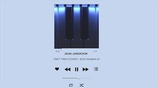 BTS JEON JUNGKOOK – Only Then (Cover) [8D USE HEADPHONES] 🎧