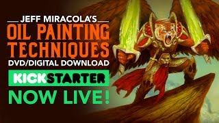Fantasy Artist Jeff Miracola's Oil Painting Techniques Kickstarter is Now Live