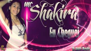 Mc Shakira - eu cheguei - Lançamento 2015 ( DJ ANDRE MENDES )