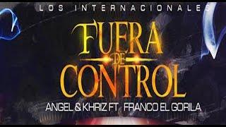 Angel y Khriz Feat Franco El Gorilla - Fuera de Control