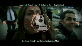 La Casa de Papel - My Life Is Going On -- Cecilia Krull (Bachata RMX by 🎧DJ Ramon🎧)