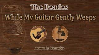 While My Guitar Gently Weeps - The Beatles (Acoustic Karaoke)