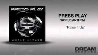 """Press Play - """"Raise It Up"""" WORLD ANTHEM OUT ON ITUNES TODAY"""