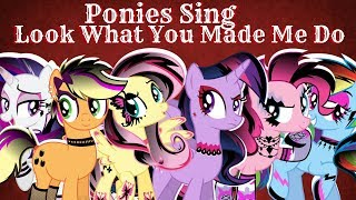 "Ponies Sing ""Look What You Made Me Do"" (AshleyH)"