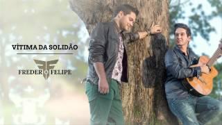 Freder e Felipe - Vítima da Solidão