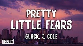 6LACK - Pretty Little Fears ft. J. Cole (Lyric Video)