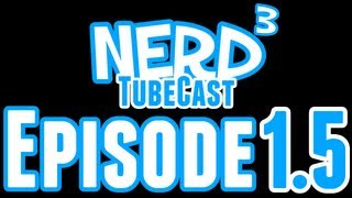 Nerd³ TubeCast - Episode 1.5
