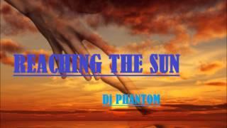 Reaching the Sun (Dj Phantom)