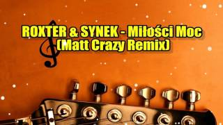 ROXTER & SYNEK - MIŁOŚCI MOC (Matt Crazy remix)