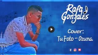 Tu foto - Ozuna (Cover - Rafa Gonzales)