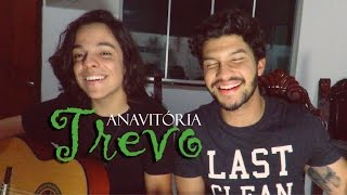 ANAVITÓRIA - Trevo (Tu) Gabriel Nandes e Mateus Alves cover