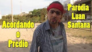 Acordando o Prédio - Paródia Luan Santana