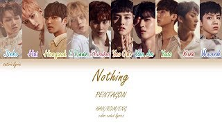 PENTAGON (펜타곤) - Nothing (HAN/ROM/ENG Color Coded Lyrics)