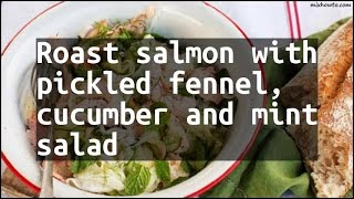 Recipe Roast salmon with pickled fennel, cucumber and mint salad