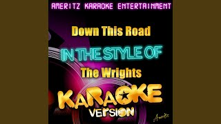 Down This Road (In the Style of the Wrights) (Karaoke Version)