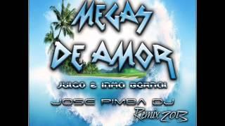 Julgo & Inma Bernal - Megas De Amor (Jose Pimba DJ Remix 2013)