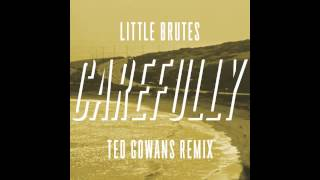Little Brutes - Carefully (Ted Gowans Remix)