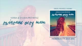 Verba & Sylwia Przybysz - Związane Oczy Mam (odsłuch singla)