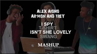 Lyrics: Alex Aiono & Ar'mon and Trey -  I Spy | T Shirt | Isn't She Lovely | Swang Mashup