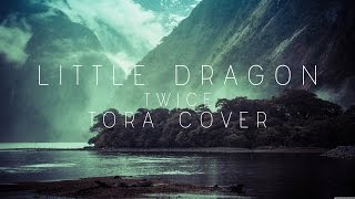 Little Dragon - Twice (Tora Cover)