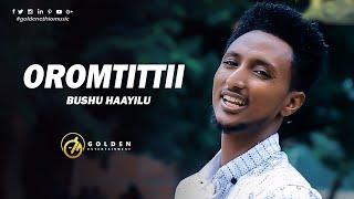 Bushu Haayilu    Oromtittii   ኦሮምቲቲ   New Ethiopian Oromo Music 2019 [Official Video]