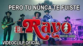EL RAYO DE EL SUR Y SU NORTEÑO BANDA. PERO TU NUNCA TE FUISTE, VIDEOCLIP OFICIAL