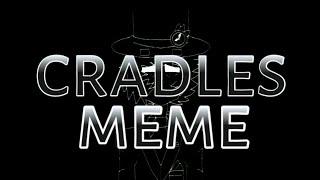 CRADLES | MEME