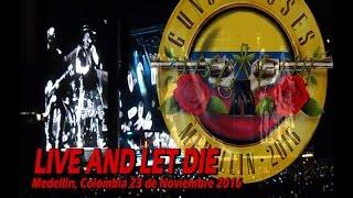 GUNS N' ROSES - LIVE AND LET DIE (MEDELLIN, COLOMBIA 23 DE NOVIEMBRE 2016) MULTICAMARA