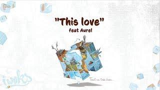 "✍ I Woks - This love feat Aurel - Album ""Tout va très bien..."" - (Lyrics vidéo)"