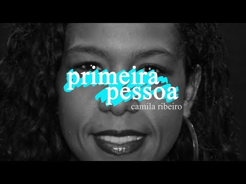 Primeira Pessoa: Camila Ribeiro