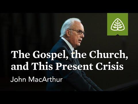 John MacArthur: The Gospel, the Church, and This Present Crisis