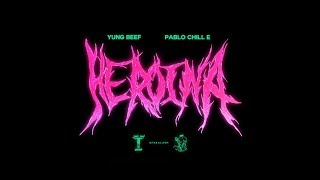 YUNG BEEF FT. PABLO CHILL-E - HEROINA (OFFICIAL VIDEO)