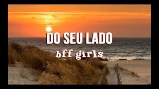 BFF Girls - Do Seu Lado (Letra)