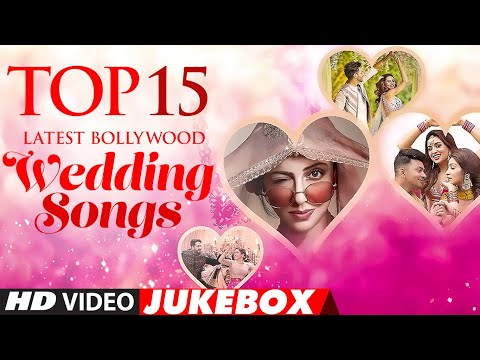 Top 15 Latest Bollywood Wedding Songs★New Indian Wedding Songs|Hindi Wedding Songs | Video Jukebox