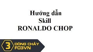 Hướng dẫn Skill Ronaldo Chop trong Fifa online 3