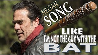Negan - Like I'm Not The Guy With The Bat