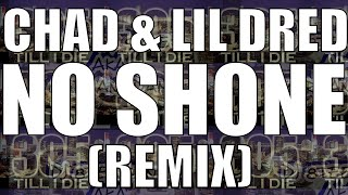 Chad Ft Lil Dred - (Fast) No Shone (REMIX) + DL