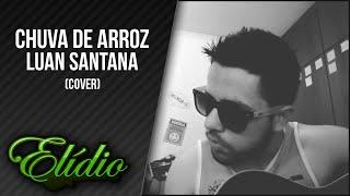 Chuva de Arroz - Luan Santana (cover Elidio ft. Lucas)