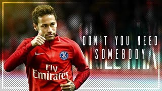 Neymar Jr ► Don't You Need Somebody - Mix Skills and Goals - HD