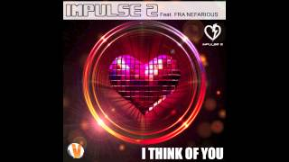 IMPULSE 2 Feat. Fra Nefarious - I THINK OF YOU - ( Radio Version )