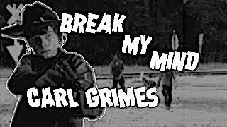 Carl Grimes/ Break My Mind