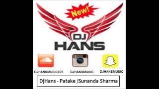 DjHans    Patake   Sunanda Sharma   Remix   Superhit 2016