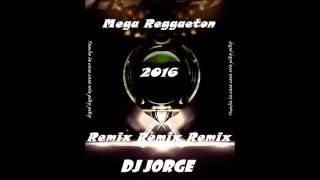 Mega Reggaeton 2016 (Remix) Dj jorge