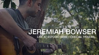 Jeremiah Bowser - Live At Estúdio Dove - Official Trailer