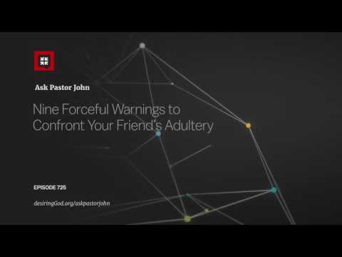 Nine Forceful Warnings to Confront Your Friend's Adultery // Ask Pastor John