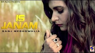IS Janam | Sanj Meghowalia feat Tapasya Cy | Sad Song | Latest New Punjabi Songs 2017