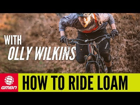 How To Ride Loam With Olly Wilkins | MTB Skills