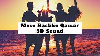 MERE RASHKE QAMAR 5D Sound | 5D Sound Experience | Ultimate 5D Sound Experience