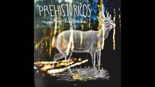 Prehistöricos - Con Tu Cuerpo El Huracan