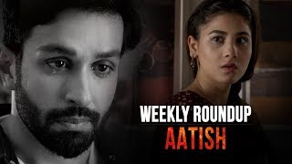 Aatish | Weekly Roundup | HUM Spotlight